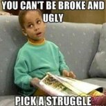 You Can't Be Broke And Ugly